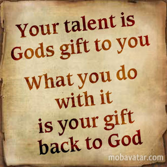 your-talent-is-gods-gift-to-you_what-you-do-with-it-is-your-gift-back-to-god